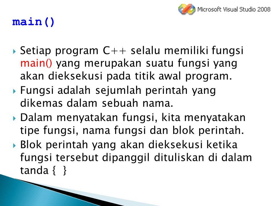 main()  Setiap program C++ selalu memiliki fungsi main() yang merupakan suatu fungsi yang akan dieksekusi pada titik awal program.  Fungsi adalah se