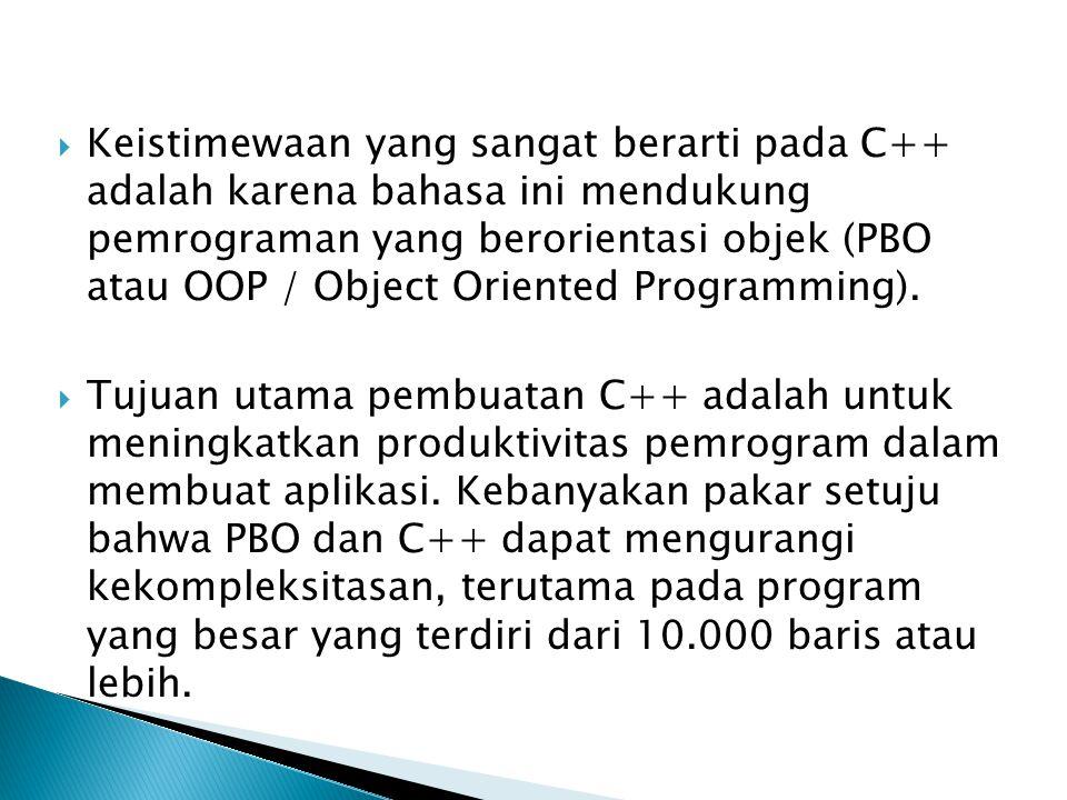  Keistimewaan yang sangat berarti pada C++ adalah karena bahasa ini mendukung pemrograman yang berorientasi objek (PBO atau OOP / Object Oriented Pro