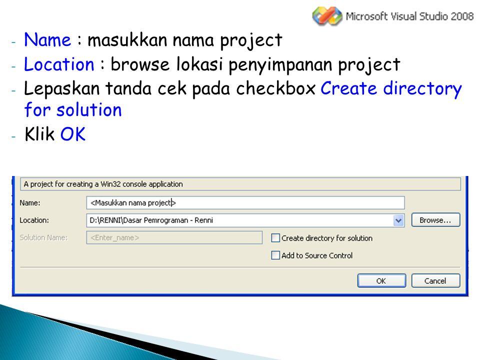 - Name : masukkan nama project - Location : browse lokasi penyimpanan project - Lepaskan tanda cek pada checkbox Create directory for solution - Klik