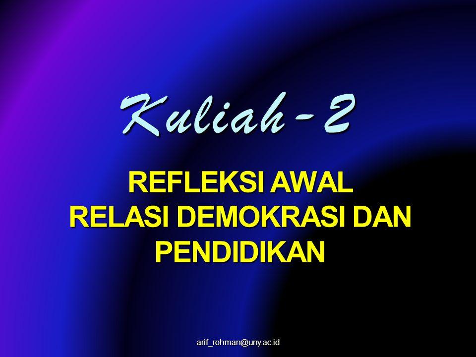Kuliah-2 REFLEKSI AWAL RELASI DEMOKRASI DAN PENDIDIKAN arif_rohman@uny.ac.id