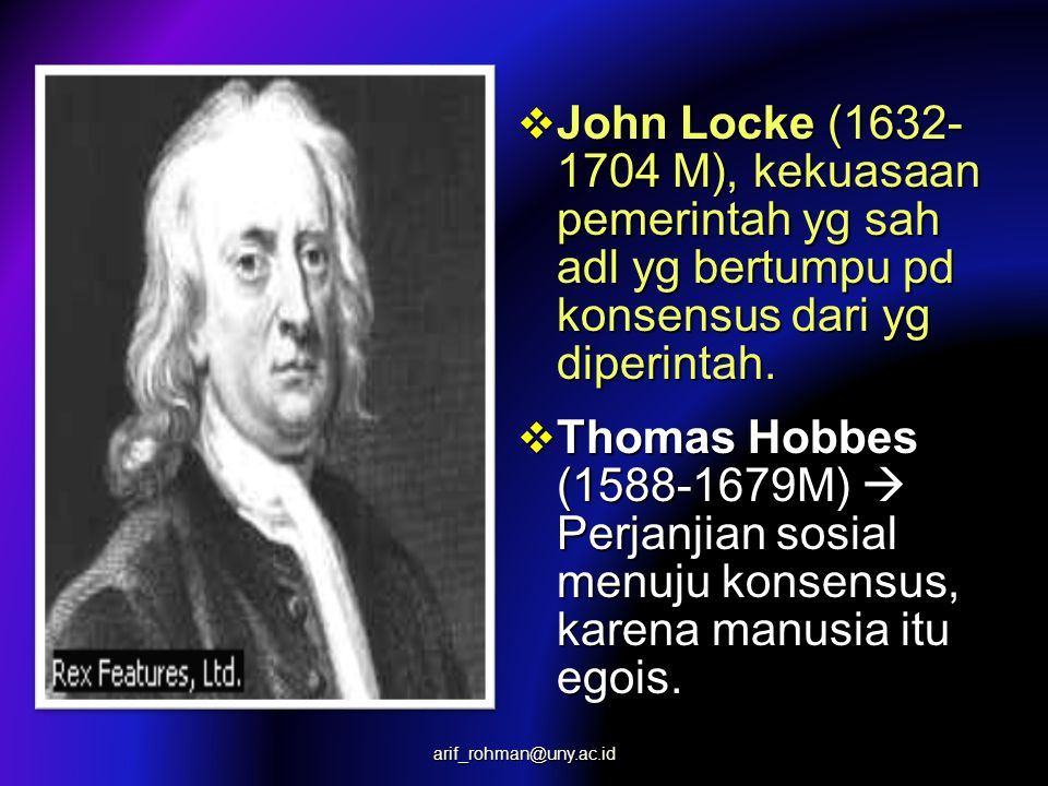  John Locke (1632- 1704 M), kekuasaan pemerintah yg sah adl yg bertumpu pd konsensus dari yg diperintah.