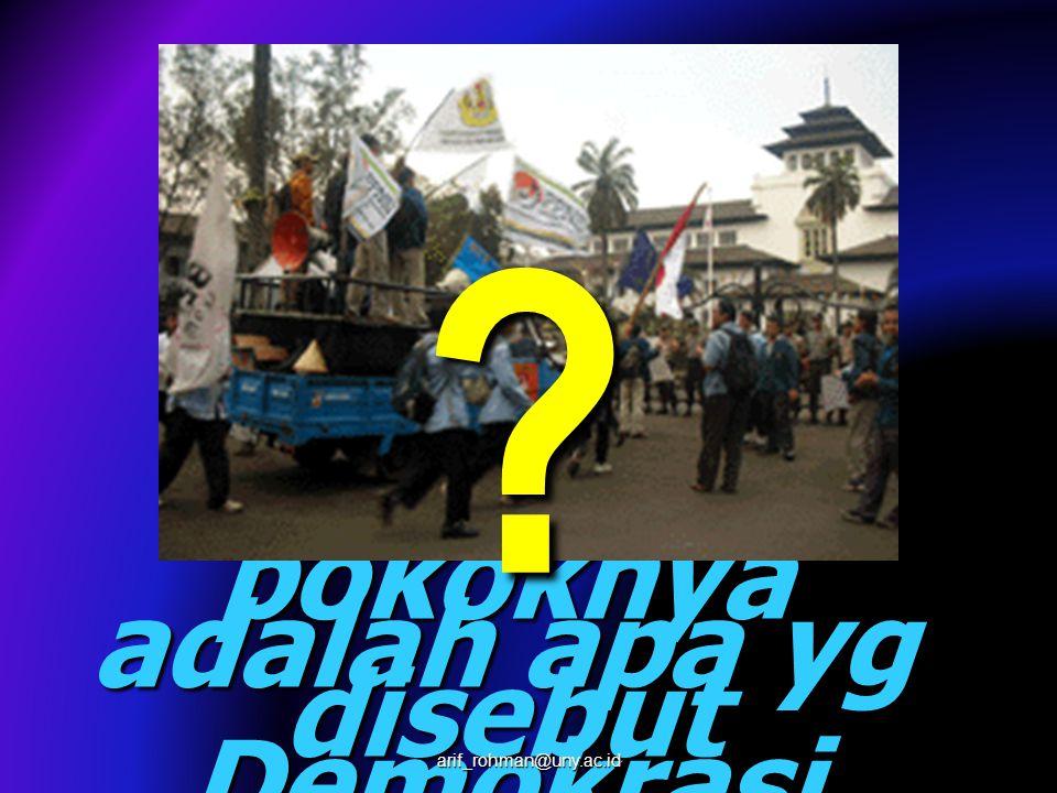 Persoalan pokoknya adalah apa yg disebut Demokrasi ? arif_rohman@uny.ac.id