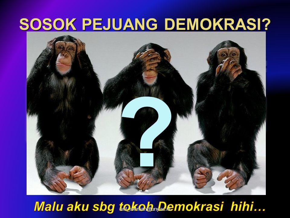 SOSOK PEJUANG DEMOKRASI? ? arif_rohman@uny.ac.id