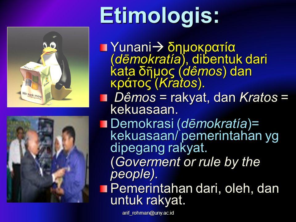 Etimologis: Yunani  δημοκρατία (dēmokratía), dibentuk dari kata δ ῆ μος (dêmos) dan κράτος (Kratos).