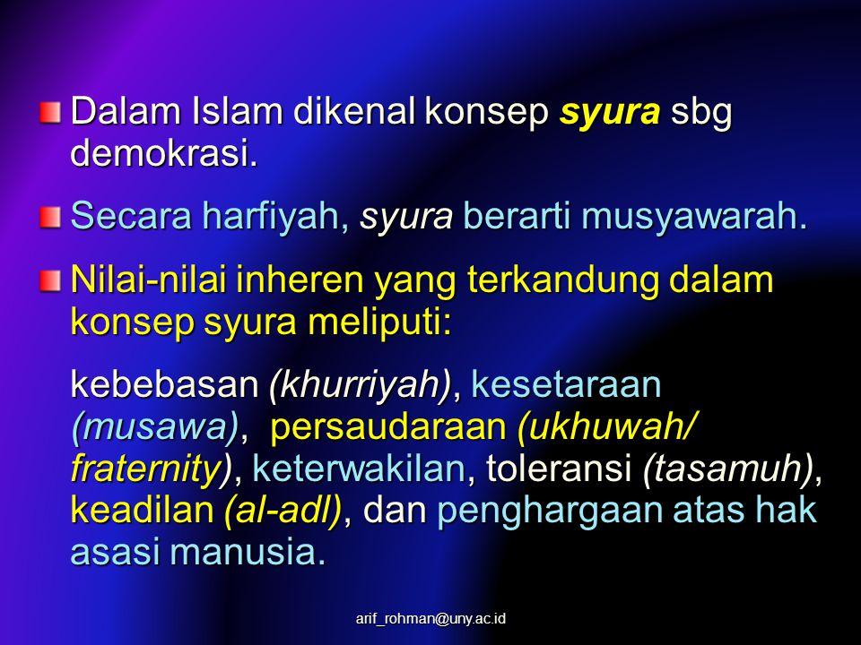 Dalam Islam dikenal konsep syura sbg demokrasi.Secara harfiyah, syura berarti musyawarah.