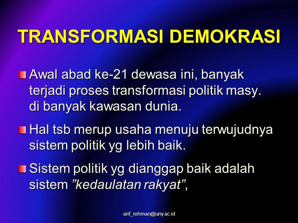 TRANSFORMASI DEMOKRASI Awal abad ke-21 dewasa ini, banyak terjadi proses transformasi politik masy.