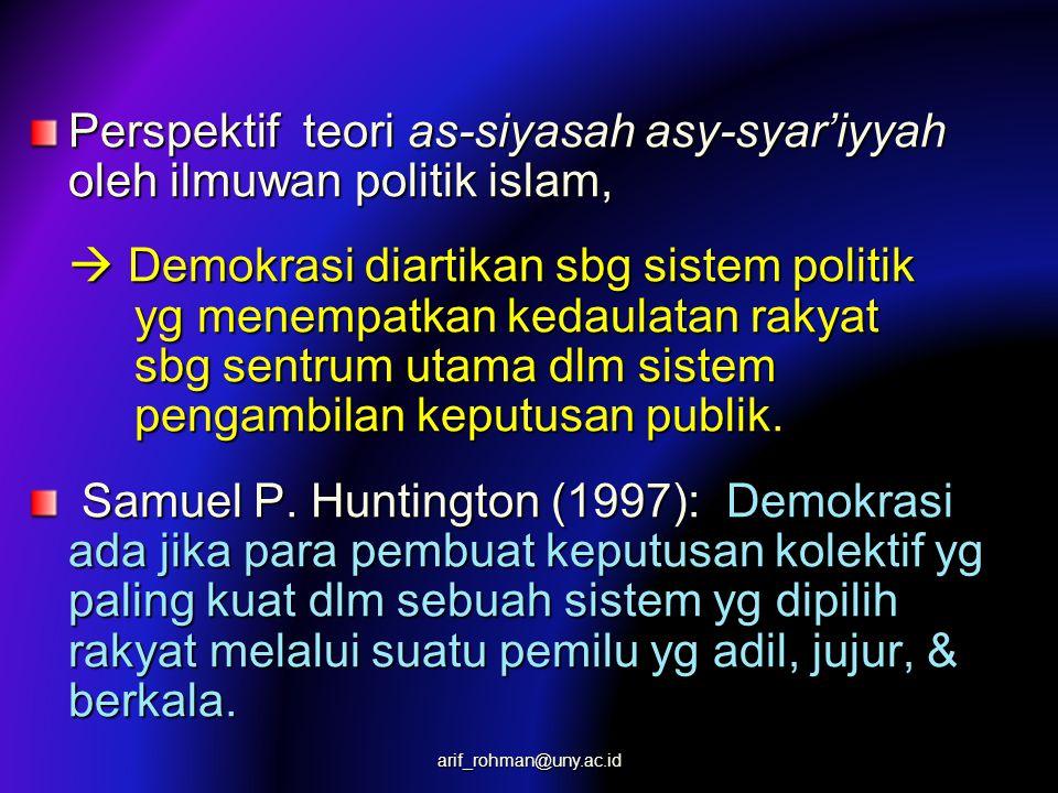 Perspektif teori as-siyasah asy-syar'iyyah oleh ilmuwan politik islam,  Demokrasi diartikan sbg sistem politik yg menempatkan kedaulatan rakyat sbg sentrum utama dlm sistem pengambilan keputusan publik.
