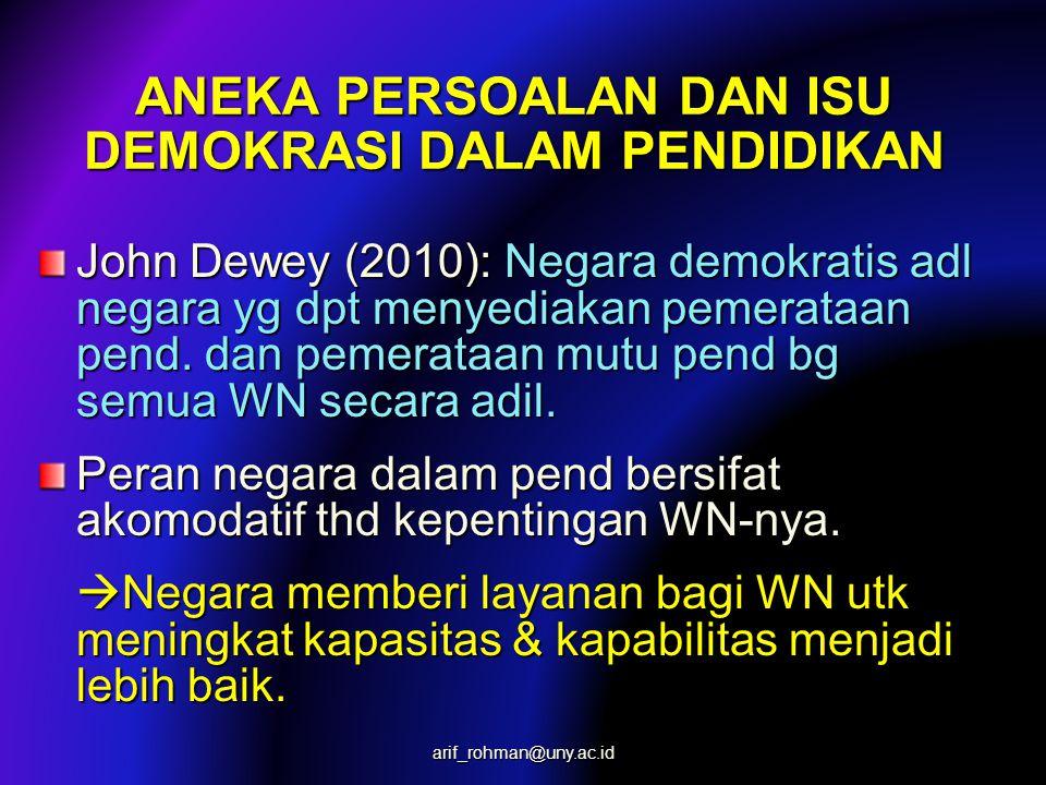 ANEKA PERSOALAN DAN ISU DEMOKRASI DALAM PENDIDIKAN John Dewey (2010): Negara demokratis adl negara yg dpt menyediakan pemerataan pend.