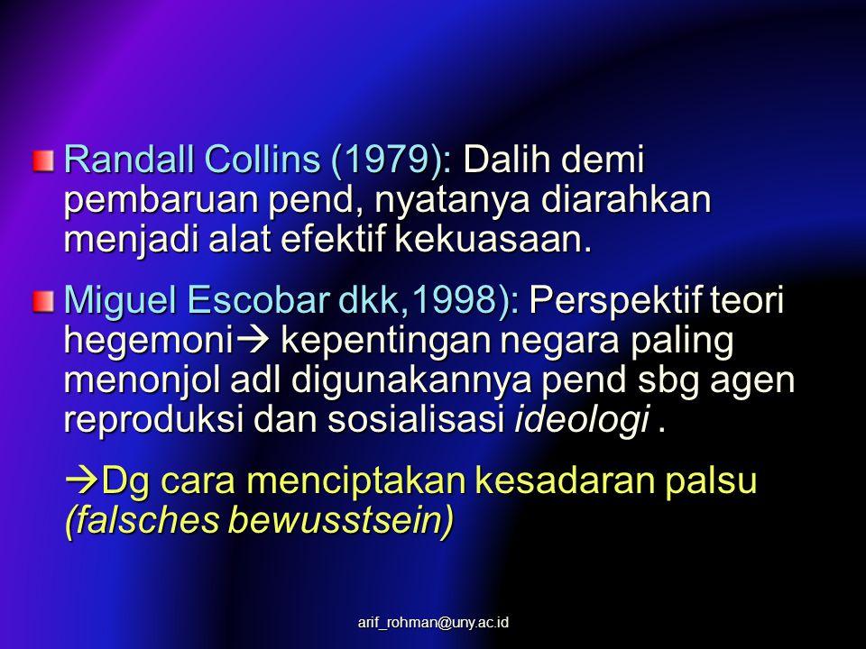 Randall Collins (1979): Dalih demi pembaruan pend, nyatanya diarahkan menjadi alat efektif kekuasaan.
