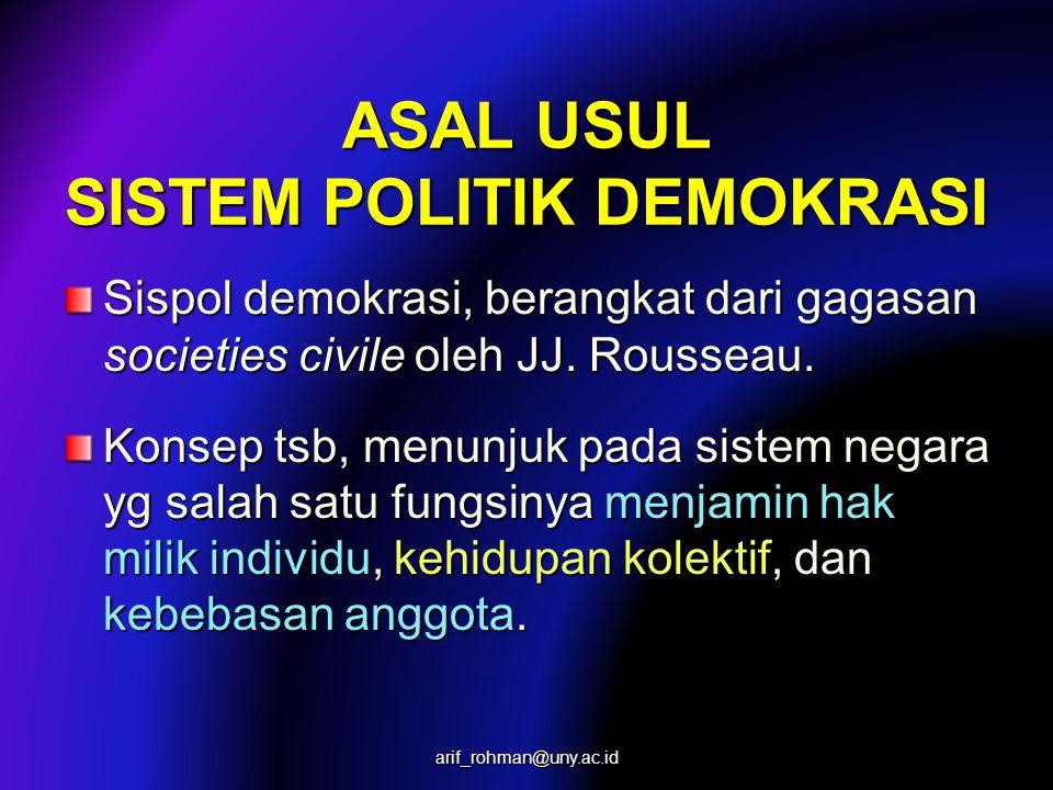 ASAL USUL SISTEM POLITIK DEMOKRASI Sistem negara yg menjamin hak & kebebasan sipil tsb kemudian didorong menuju pada cita- citanya mewujudkan kebaikan bersama (public good), arif_rohman@uny.ac.id