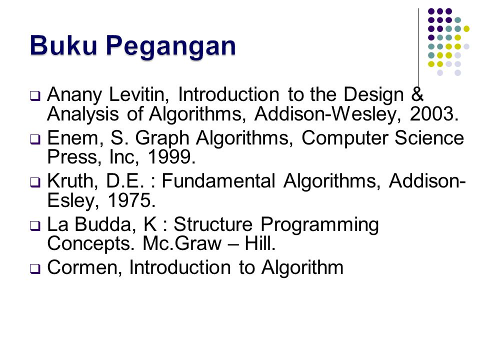  Anany Levitin, Introduction to the Design & Analysis of Algorithms, Addison-Wesley, 2003.  Enem, S. Graph Algorithms, Computer Science Press, Inc,