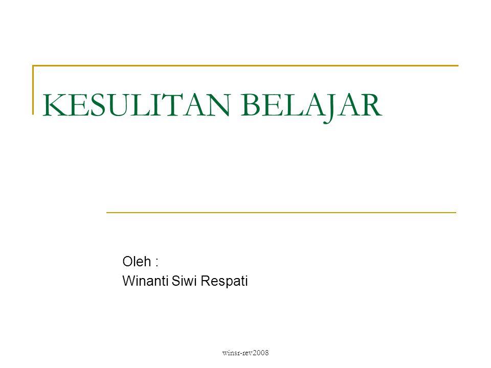 winsr-rev2008 KESULITAN BELAJAR Oleh : Winanti Siwi Respati