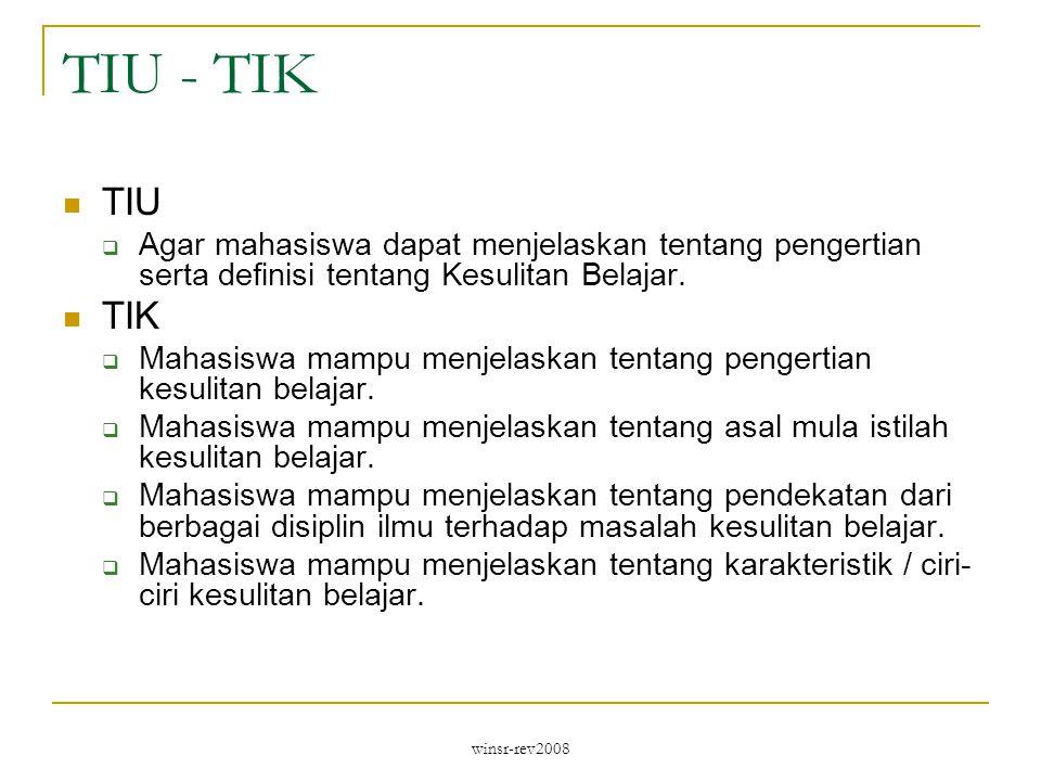 winsr-rev2008 TIU - TIK TIU  Agar mahasiswa dapat menjelaskan tentang pengertian serta definisi tentang Kesulitan Belajar.