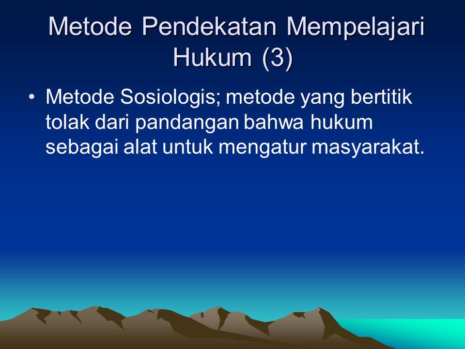 Metode Pendekatan Mempelajari Hukum (4) Metode Pendekatan Mempelajari Hukum (4) Metode Historis ; metode yang mempelajari hukum dengan melihat sejarah hukumnya.