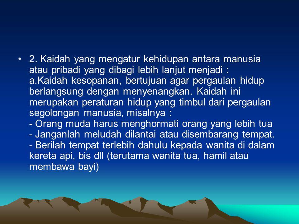 b.Kaidah hukum, bertujuan untuk mencapai kedamaian dalam pergaulan hidup antar manusia.