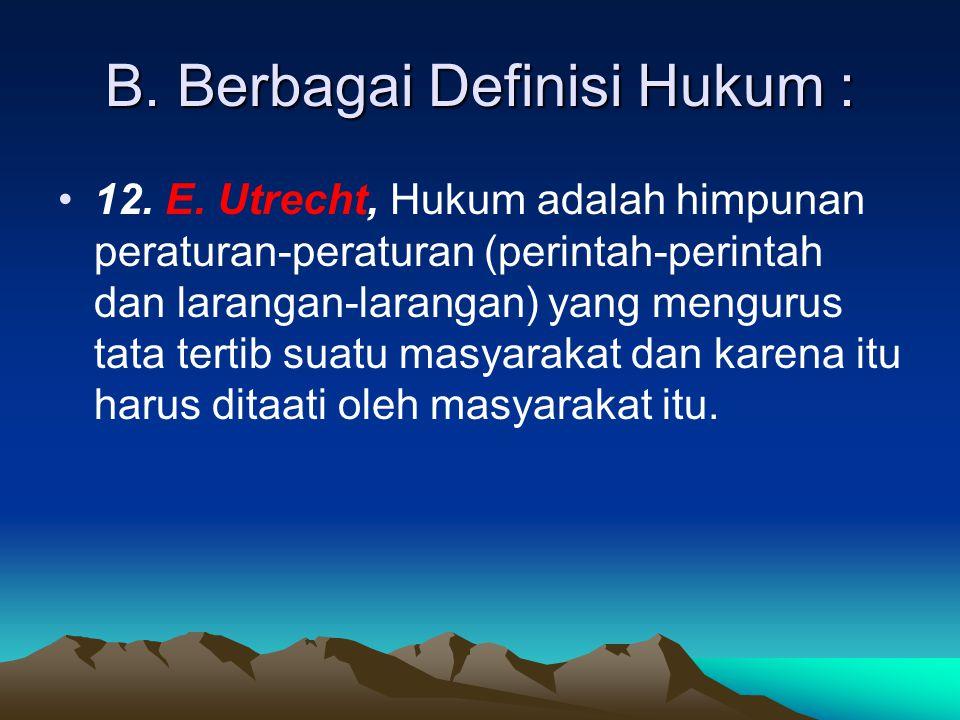 B.Berbagai Definisi Hukum : 13.