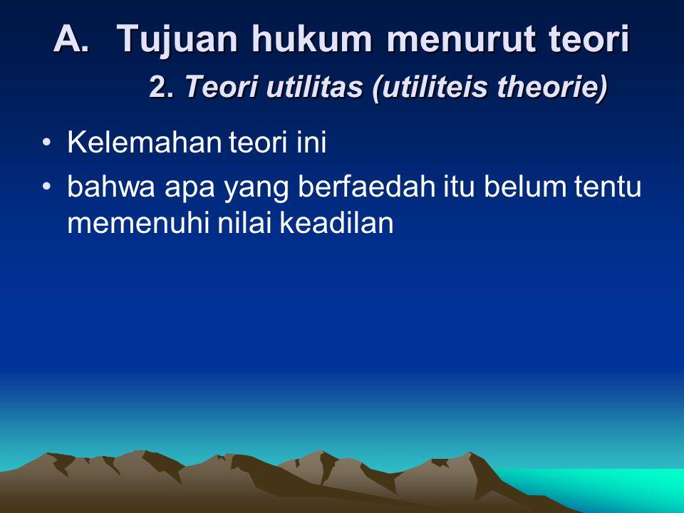 A.Tujuan hukum menurut teori 3.
