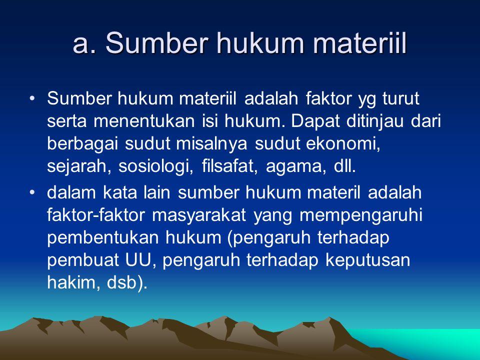 Sumber hukum materil Sumber hukum materil ini merupakan faktor yang membantu pembentukan hukum.