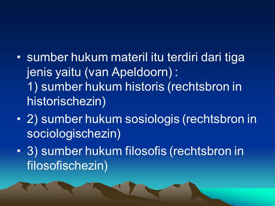 1) sumber hukum historis (rechtsbron in historischezin) yaitu tempat kita dapat menemukan hukumnya dalam sejarah atau dari segi historis.