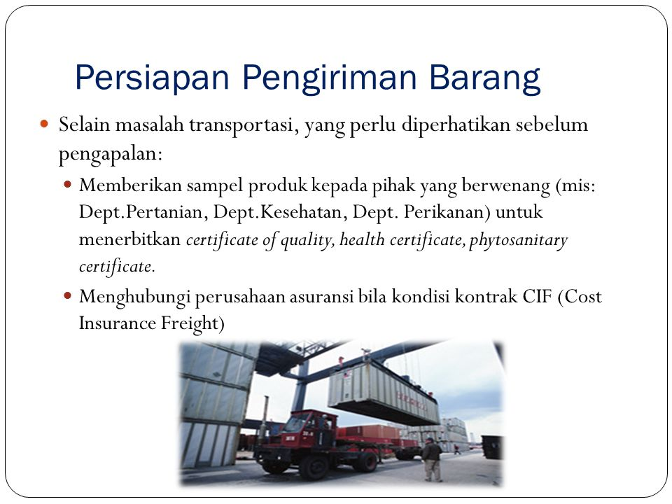 Persiapan Pengiriman Barang Selain masalah transportasi, yang perlu diperhatikan sebelum pengapalan: Memberikan sampel produk kepada pihak yang berwen