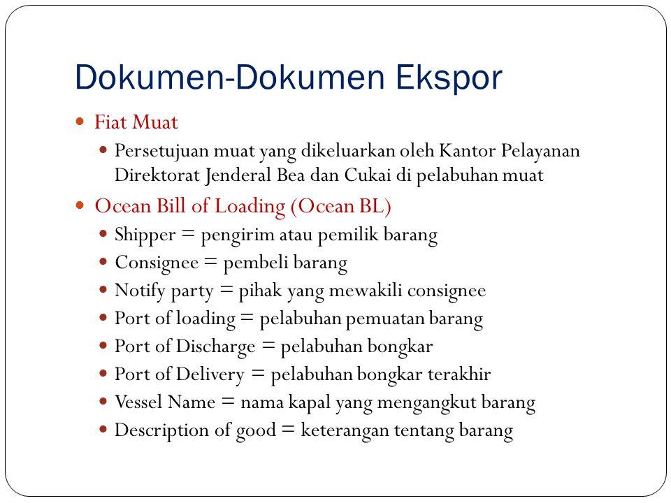 Dokumen-Dokumen Ekspor Fiat Muat Persetujuan muat yang dikeluarkan oleh Kantor Pelayanan Direktorat Jenderal Bea dan Cukai di pelabuhan muat Ocean Bil