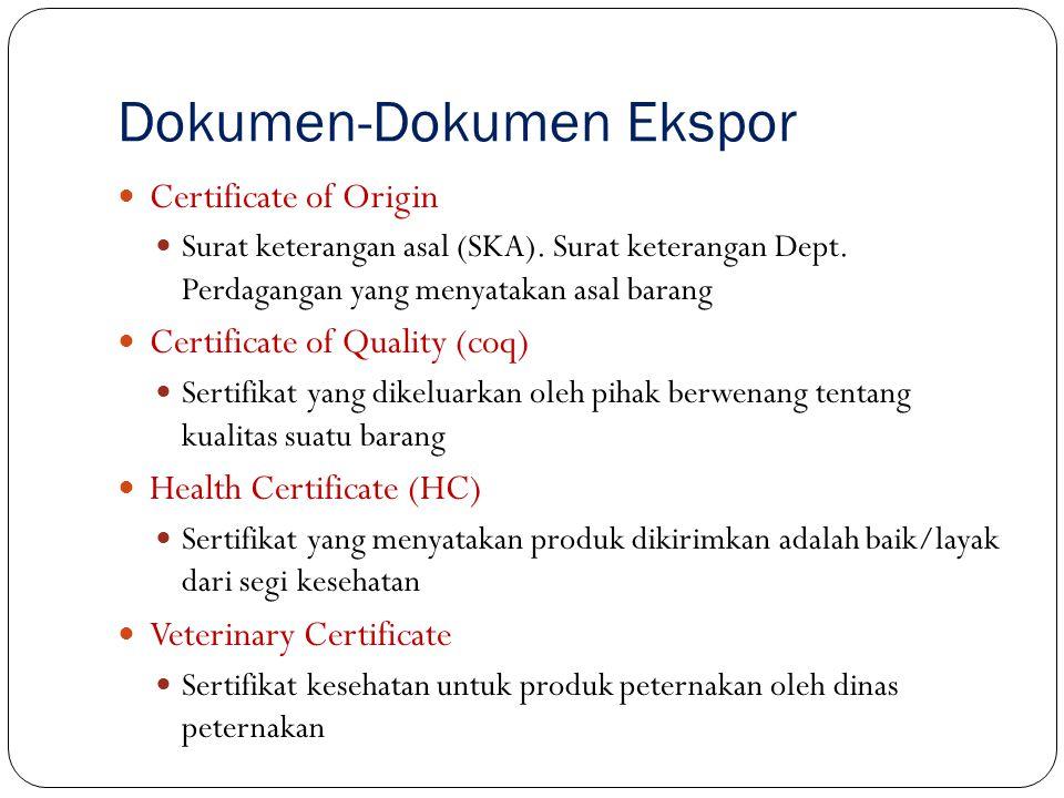 Certificate of Origin Surat keterangan asal (SKA). Surat keterangan Dept. Perdagangan yang menyatakan asal barang Certificate of Quality (coq) Sertifi