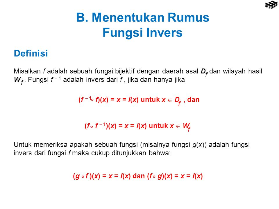 B. Menentukan Rumus Fungsi Invers Definisi Misalkan f adalah sebuah fungsi bijektif dengan daerah asal D dan wilayah hasil W. Fungsi f  1 adalah inve
