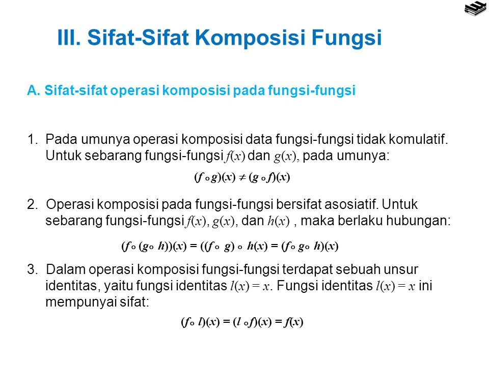 III. Sifat-Sifat Komposisi Fungsi A. Sifat-sifat operasi komposisi pada fungsi-fungsi 1.Pada umunya operasi komposisi data fungsi-fungsi tidak komulat