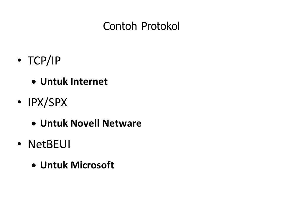 Contoh Protokol TCP/IP  Untuk Internet IPX/SPX  Untuk Novell Netware NetBEUI  Untuk Microsoft