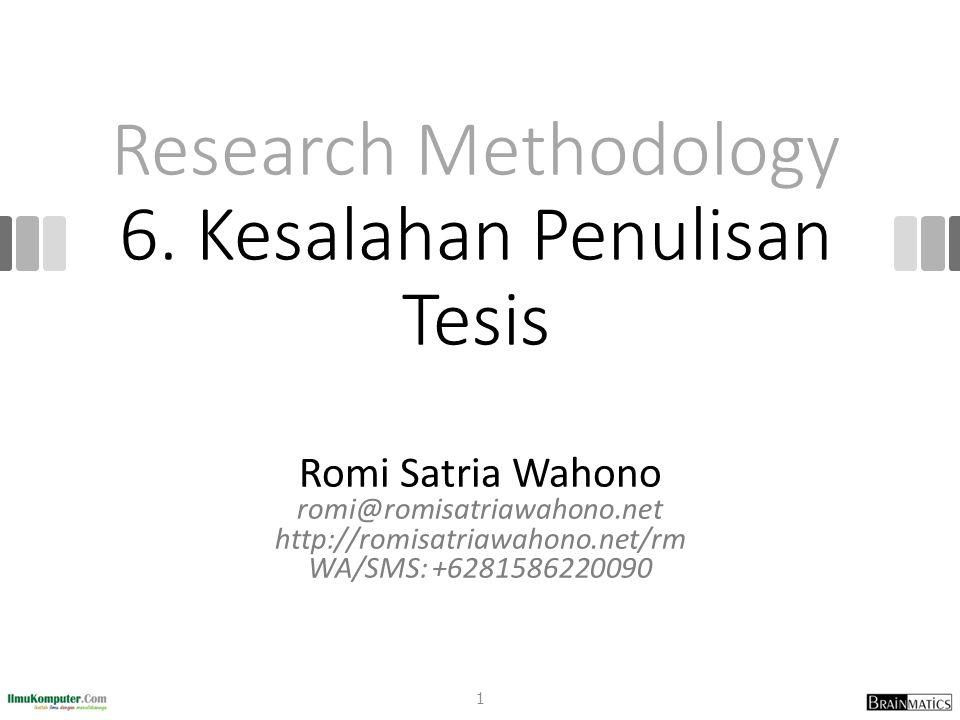 Metode Penelitian Struktur mengikuti format romi-rm yang intinya berisi desain dan tahapan penelitian Metode penelitian berisi rencana dan tahapan penelitian saja, bukan hasilnya apalagi pembahasannya 22