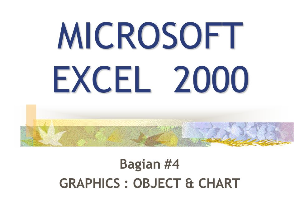 MS Excel 2000 #4 – Haryoso Wicaksono 2 GRAPHICS OBJECT graphic objects  boxes, lines, circles, ovals, arcs, freeform polygons, text boxes, buttons, and a complex predefined objects (AutoShapes).