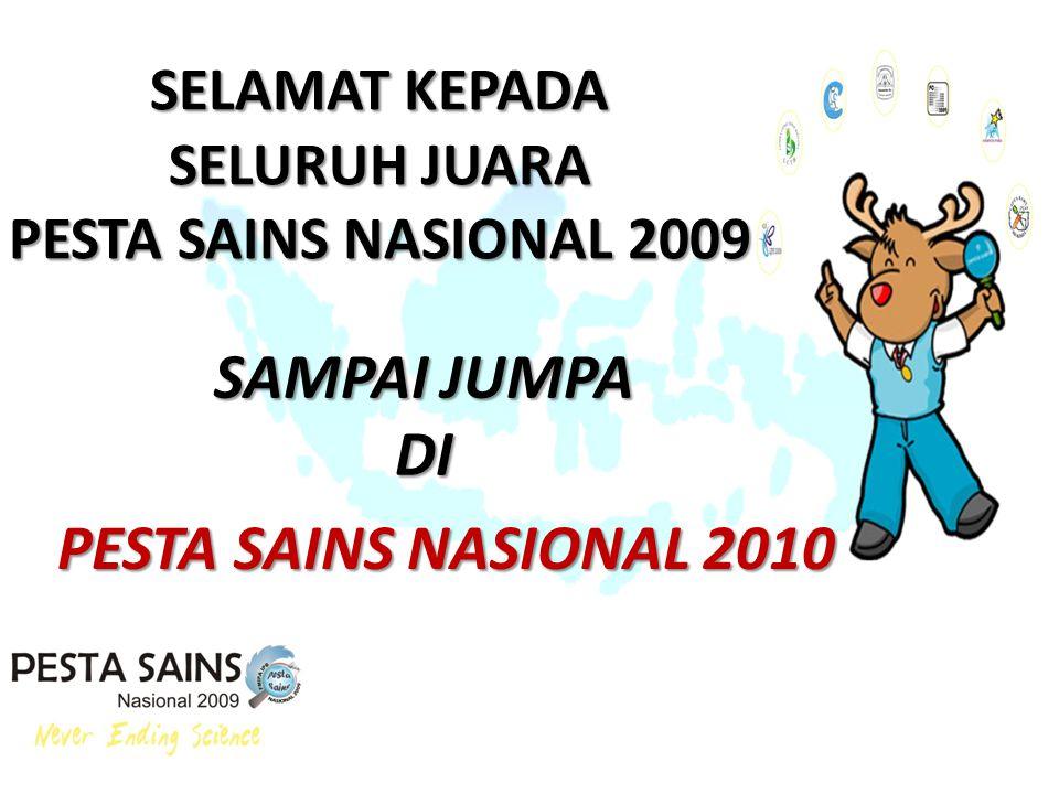 SELAMAT KEPADA SELURUH JUARA PESTA SAINS NASIONAL 2009 PESTA SAINS NASIONAL 2010 SAMPAI JUMPA DI