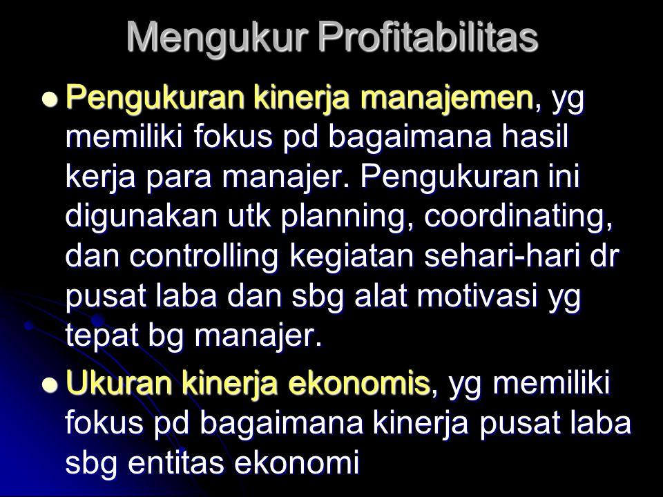 Mengukur Profitabilitas Pengukuran kinerja manajemen, yg memiliki fokus pd bagaimana hasil kerja para manajer. Pengukuran ini digunakan utk planning,