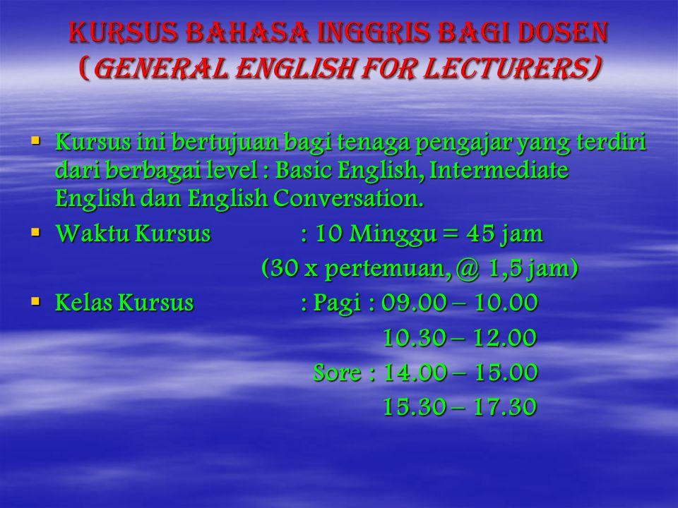 KURSUS BAHASA INGRRIS BAGI MAHASISWA (General English Course (GE) FOR STUDENTS)  Kursus ini diadakan untuk membantu mahasiswa menggunakan Bahasa Inggris dari tingkat permulaan sampai ke tingkat lanjutan dengan penekanan pada Oral Communication (Listening in and Speaking Out)  Waktu Kursus : 8 Minggu = 36 jam (24 x pertemuan, @1,5 jam) (24 x pertemuan, @1,5 jam) Kelas Kursus: Pagi: 09.00 – 10.30 Kelas Kursus: Pagi: 09.00 – 10.30 : 10.30 – 12.00 Sore: 14.00 – 15.30 Sore: 14.00 – 15.30 15.30 – 17.00 15.30 – 17.00