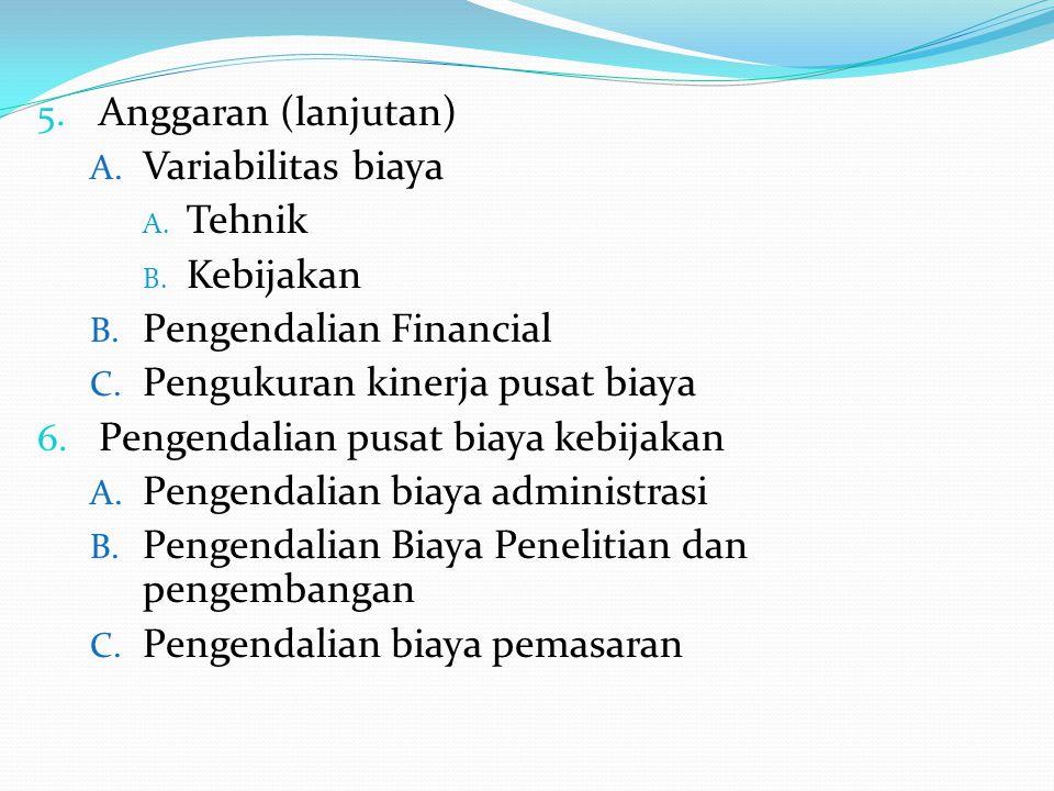 5.Anggaran (lanjutan) A. Variabilitas biaya A. Tehnik B.