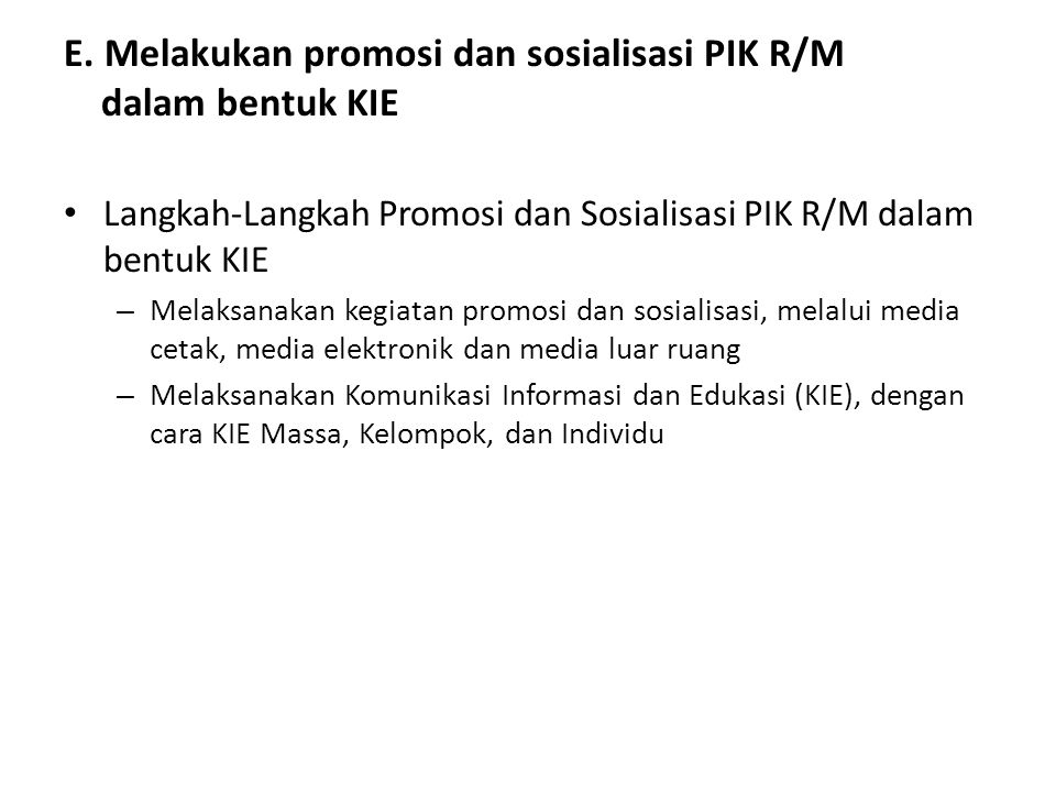 E. Melakukan promosi dan sosialisasi PIK R/M dalam bentuk KIE Langkah-Langkah Promosi dan Sosialisasi PIK R/M dalam bentuk KIE – Melaksanakan kegiatan