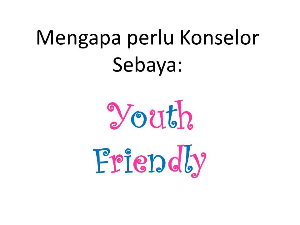Mengapa perlu Konselor Sebaya: YouthFriendlyYouthFriendly