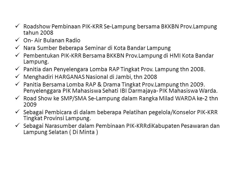 Roadshow Pembinaan PIK-KRR Se-Lampung bersama BKKBN Prov.Lampung tahun 2008 On- Air Bulanan Radio Nara Sumber Beberapa Seminar di Kota Bandar Lampung