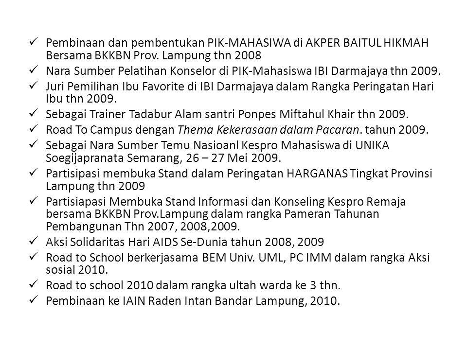 Pembinaan dan pembentukan PIK-MAHASIWA di AKPER BAITUL HIKMAH Bersama BKKBN Prov. Lampung thn 2008 Nara Sumber Pelatihan Konselor di PIK-Mahasiswa IBI