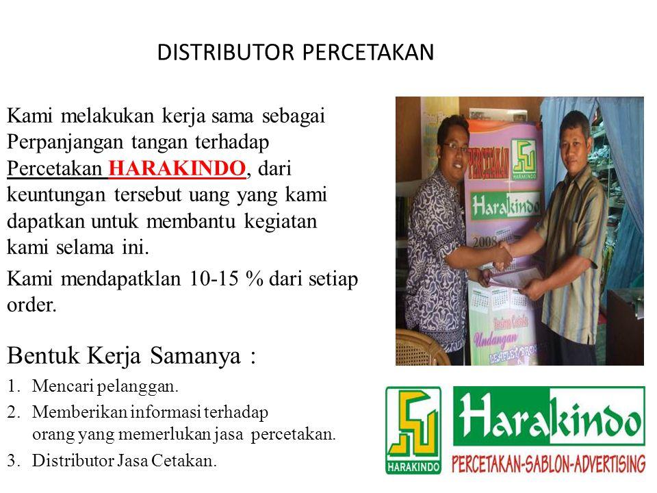 Kami melakukan kerja sama sebagai Perpanjangan tangan terhadap Percetakan HARAKINDO, dari keuntungan tersebut uang yang kami dapatkan untuk membantu k