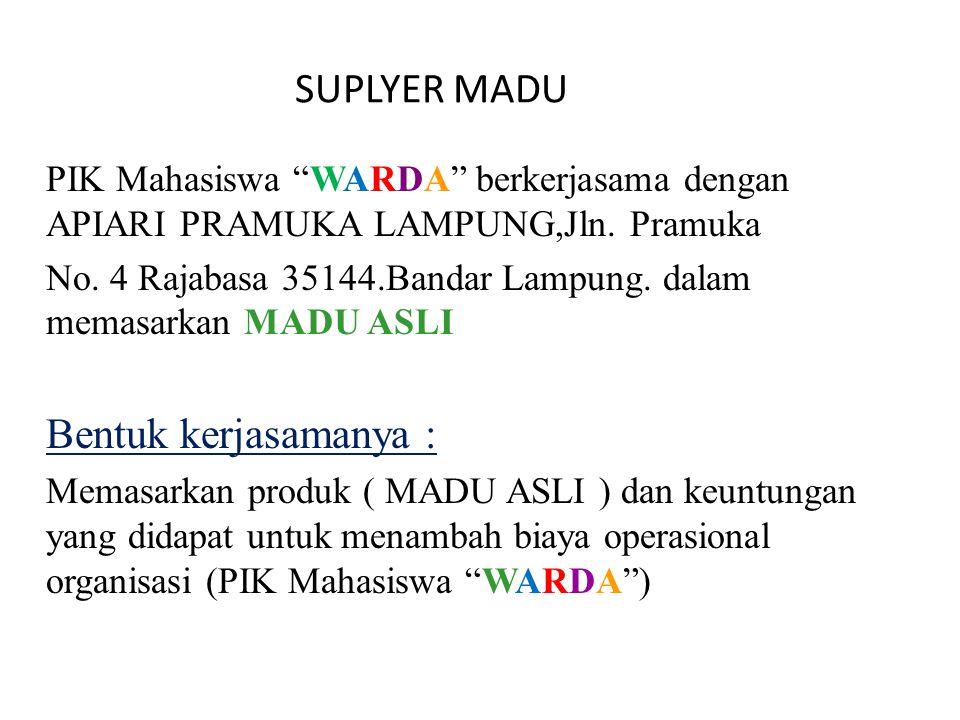 "PIK Mahasiswa ""WARDA"" berkerjasama dengan APIARI PRAMUKA LAMPUNG,Jln. Pramuka No. 4 Rajabasa 35144.Bandar Lampung. dalam memasarkan MADU ASLI Bentuk k"