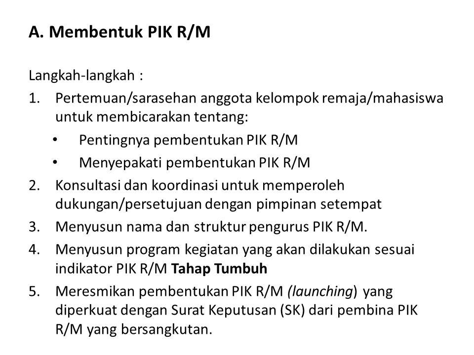 A. Membentuk PIK R/M Langkah-langkah : 1.Pertemuan/sarasehan anggota kelompok remaja/mahasiswa untuk membicarakan tentang: Pentingnya pembentukan PIK