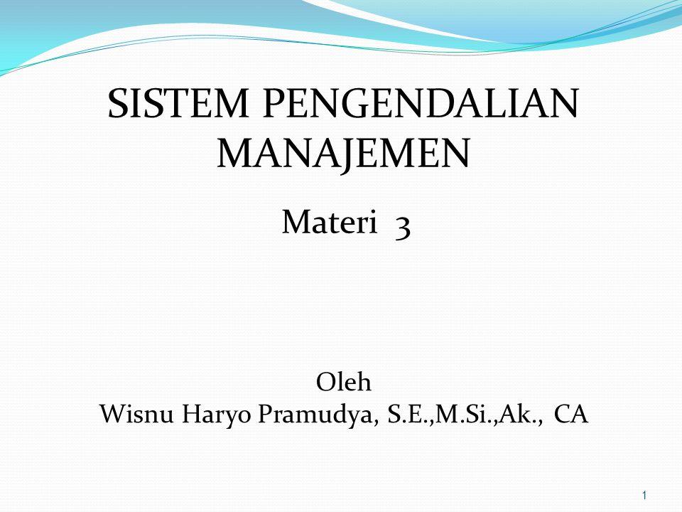 1 SISTEM PENGENDALIAN MANAJEMEN Materi 3 Oleh Wisnu Haryo Pramudya, S.E.,M.Si.,Ak., CA