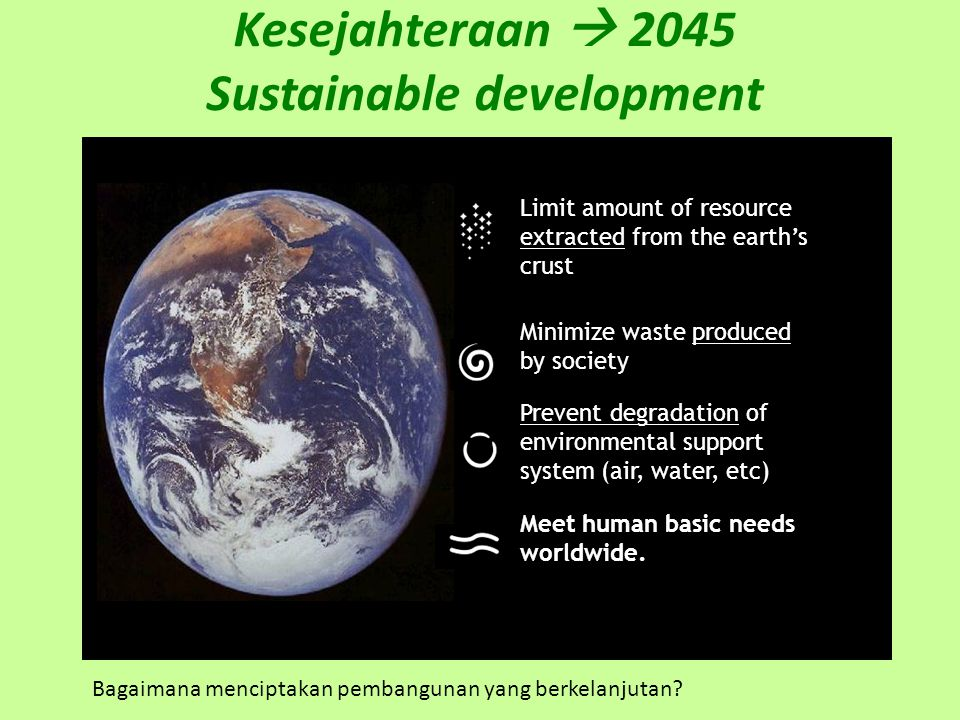 Limit amount of resource extracted from the earth's crust Minimize waste produced by society Prevent degradation of environmental support system (air,