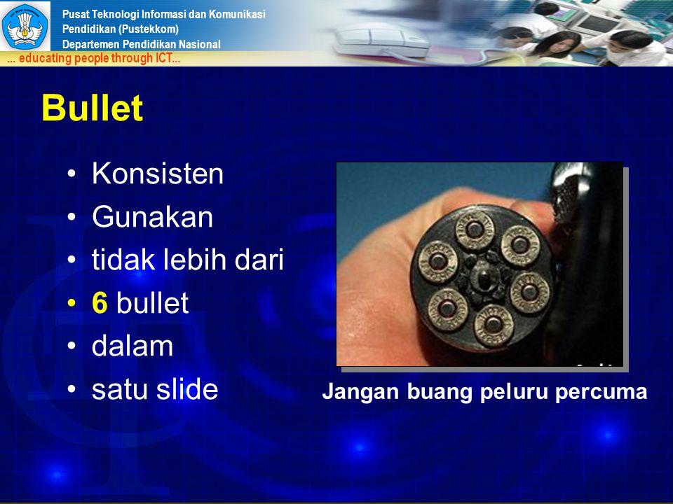 Pusat Teknologi Informasi dan Komunikasi Pendidikan (Pustekkom) Departemen Pendidikan Nasional... educating people through ICT... Bullet Konsisten Gun