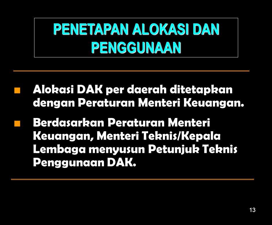 13 ■ Alokasi DAK per daerah ditetapkan dengan Peraturan Menteri Keuangan.