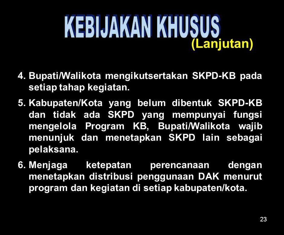 23 4.Bupati/Walikota mengikutsertakan SKPD-KB pada setiap tahap kegiatan.