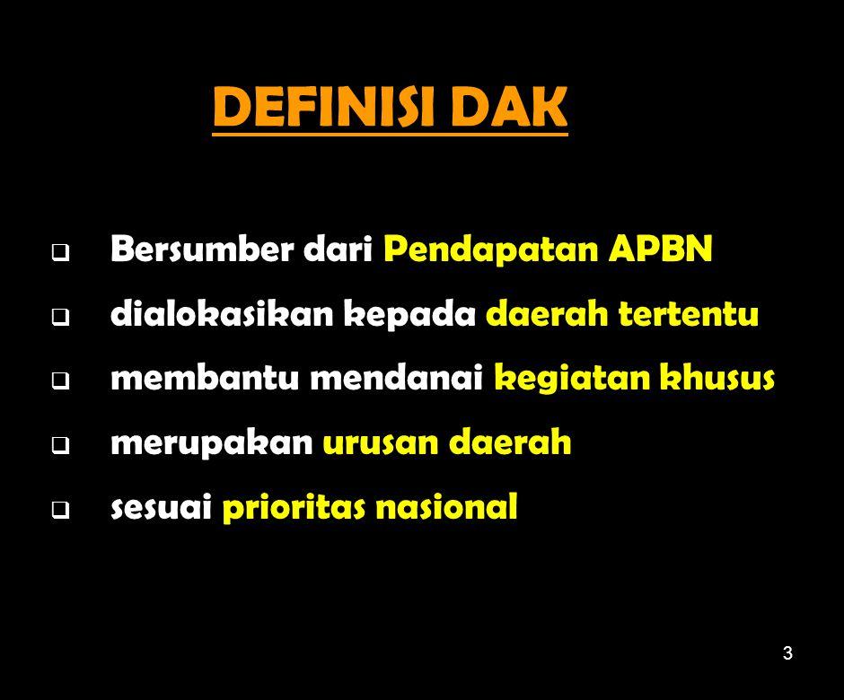 3 DEFINISI DAK  Bersumber dari Pendapatan APBN  dialokasikan kepada daerah tertentu  membantu mendanai kegiatan khusus  merupakan urusan daerah  sesuai prioritas nasional
