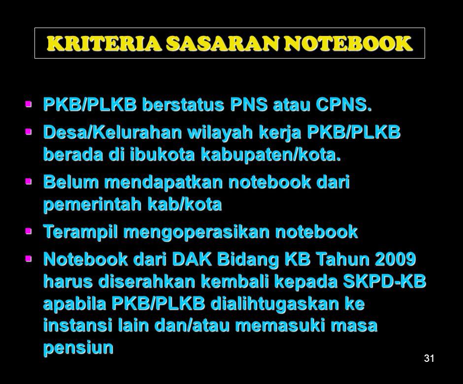 31 KRITERIA SASARAN NOTEBOOK  PKB/PLKB berstatus PNS atau CPNS.
