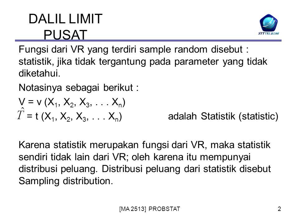 [MA 2513] PROBSTAT2 Fungsi dari VR yang terdiri sample random disebut : statistik, jika tidak tergantung pada parameter yang tidak diketahui. Notasiny